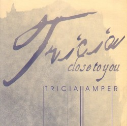 Close to You by Tricia Amper Jimenez